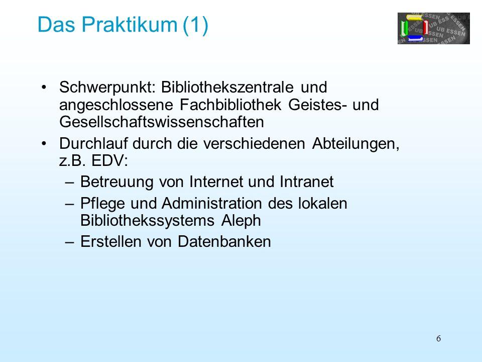 Das Praktikum (1) Schwerpunkt: Bibliothekszentrale und angeschlossene Fachbibliothek Geistes- und Gesellschaftswissenschaften.