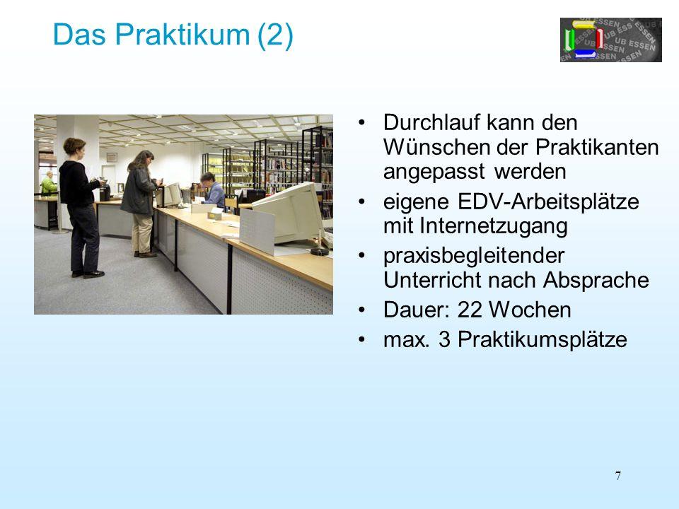 Das Praktikum (2) Durchlauf kann den Wünschen der Praktikanten angepasst werden. eigene EDV-Arbeitsplätze mit Internetzugang.