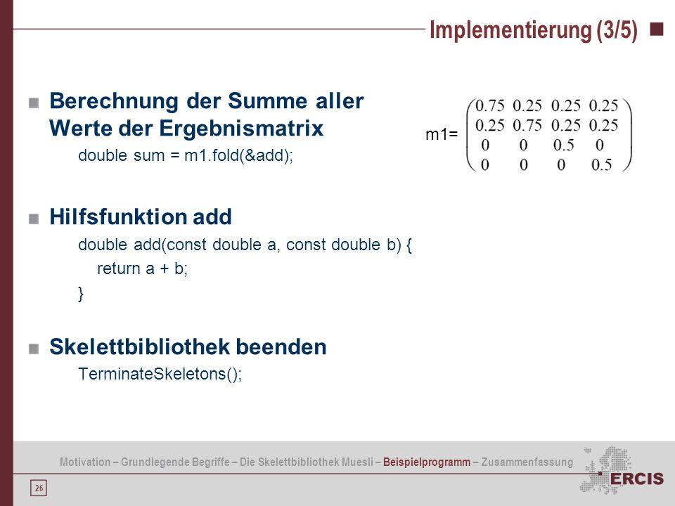 Implementierung (3/5) Berechnung der Summe aller Werte der Ergebnismatrix. double sum = m1.fold(&add);