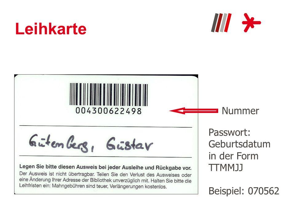 Leihkarte Nummer Passwort: Geburtsdatum in der Form TTMMJJ