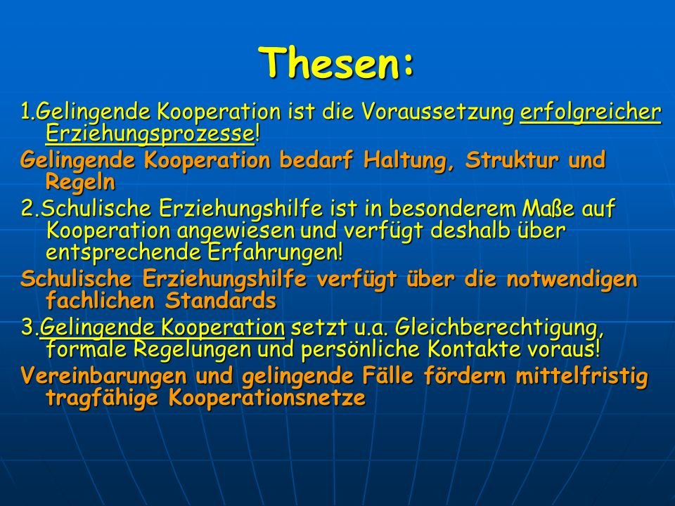 Thesen: 1.Gelingende Kooperation ist die Voraussetzung erfolgreicher Erziehungsprozesse! Gelingende Kooperation bedarf Haltung, Struktur und Regeln.