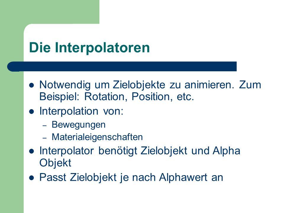 Die Interpolatoren Notwendig um Zielobjekte zu animieren. Zum Beispiel: Rotation, Position, etc. Interpolation von:
