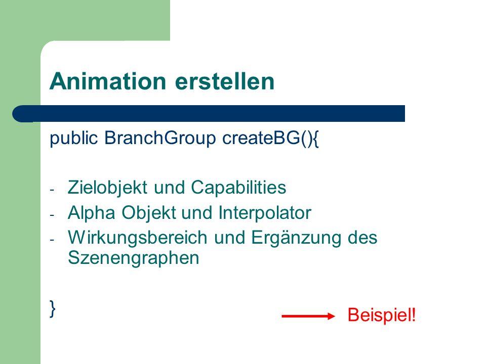 Animation erstellen public BranchGroup createBG(){