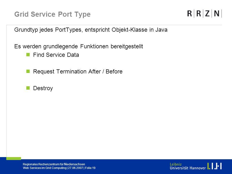 Grid Service Port Type Grundtyp jedes PortTypes, entspricht Objekt-Klasse in Java. Es werden grundlegende Funktionen bereitgestellt.