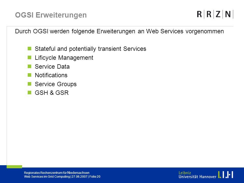 OGSI Erweiterungen Durch OGSI werden folgende Erweiterungen an Web Services vorgenommen. Stateful and potentially transient Services.