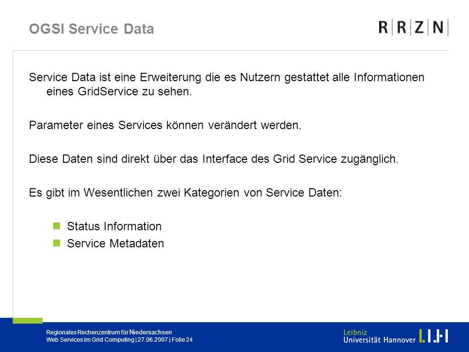 OGSI Service Data Service Data ist eine Erweiterung die es Nutzern gestattet alle Informationen eines GridService zu sehen.