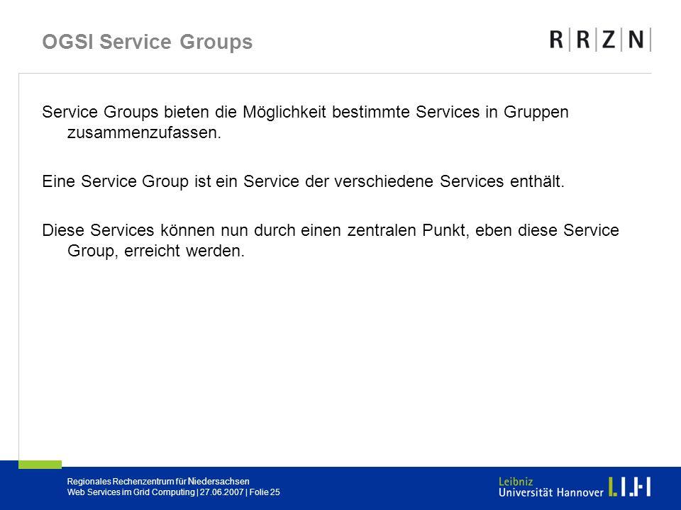 OGSI Service Groups Service Groups bieten die Möglichkeit bestimmte Services in Gruppen zusammenzufassen.