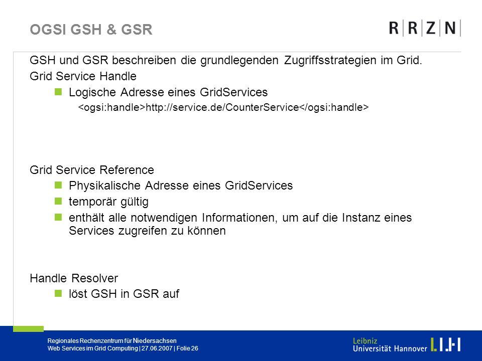 OGSI GSH & GSR GSH und GSR beschreiben die grundlegenden Zugriffsstrategien im Grid. Grid Service Handle.