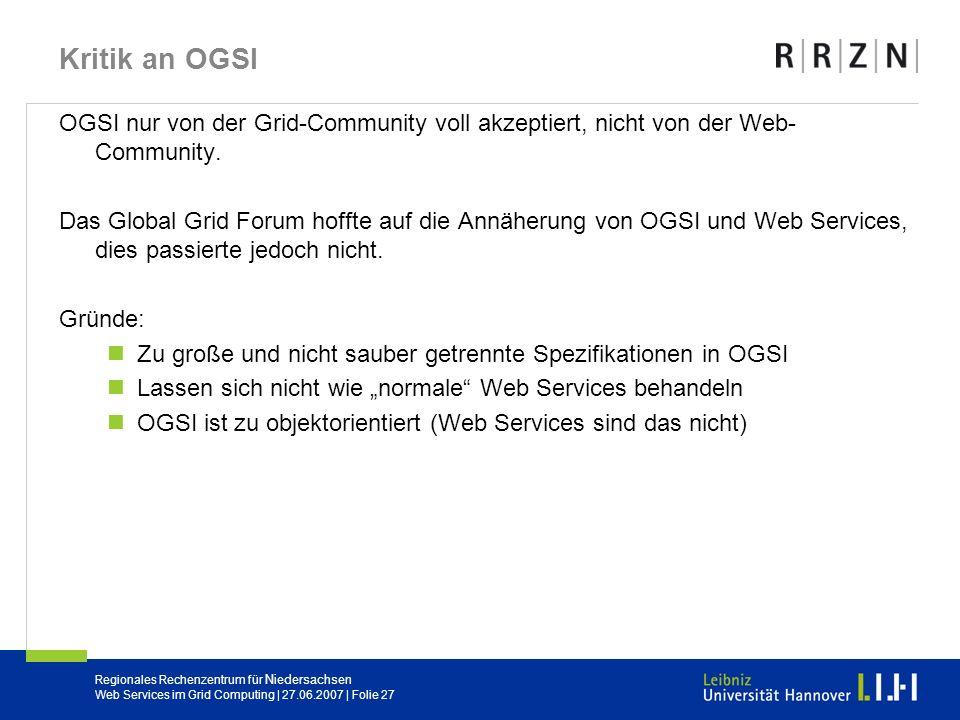 Kritik an OGSI OGSI nur von der Grid-Community voll akzeptiert, nicht von der Web-Community.