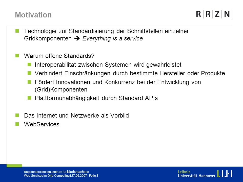 Motivation Technologie zur Standardisierung der Schnittstellen einzelner Gridkomponenten  Everything is a service.