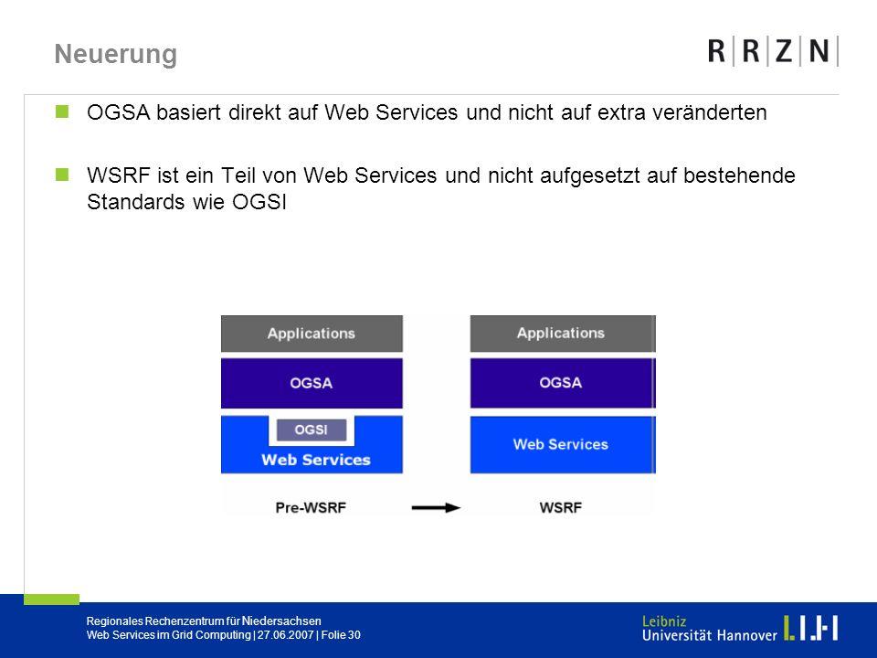 Neuerung OGSA basiert direkt auf Web Services und nicht auf extra veränderten.