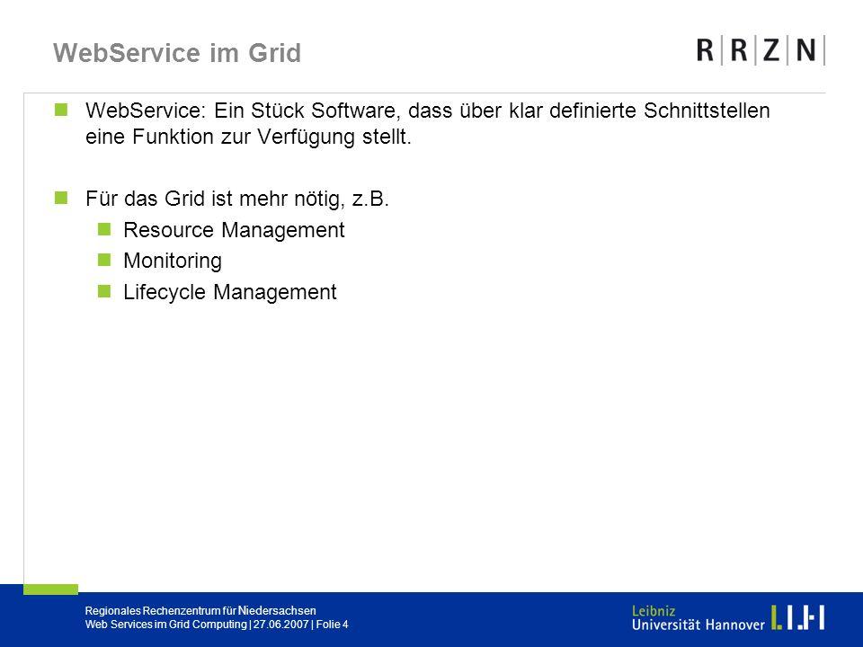 WebService im Grid WebService: Ein Stück Software, dass über klar definierte Schnittstellen eine Funktion zur Verfügung stellt.