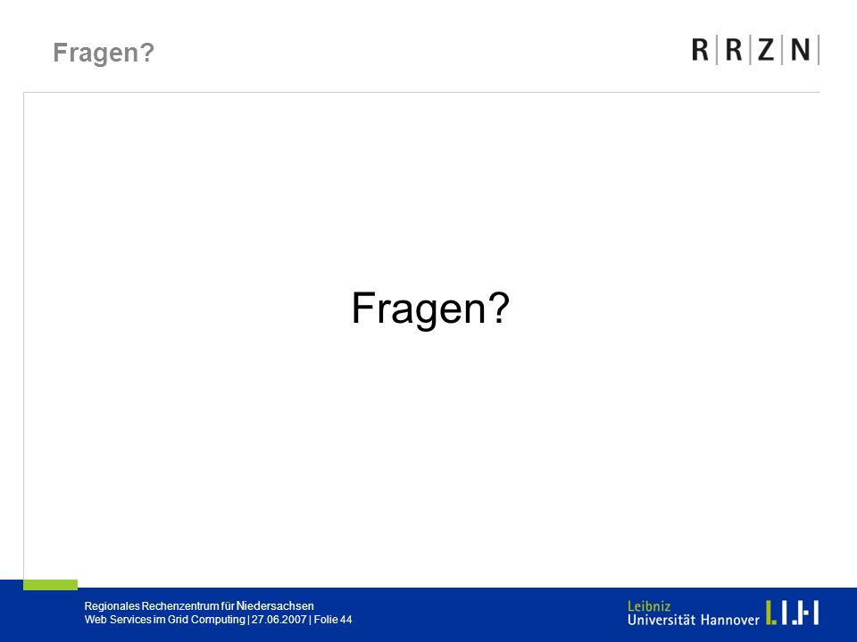Fragen Fragen Web Services im Grid Computing | 27.06.2007 | Folie 44