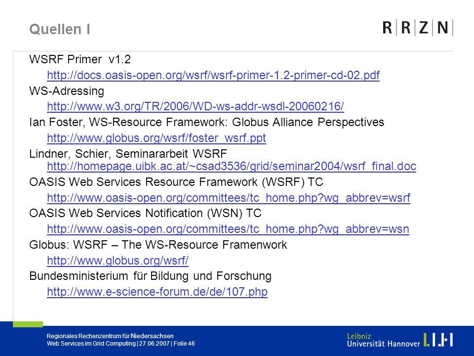 Quellen I WSRF Primer v1.2. http://docs.oasis-open.org/wsrf/wsrf-primer-1.2-primer-cd-02.pdf. WS-Adressing.