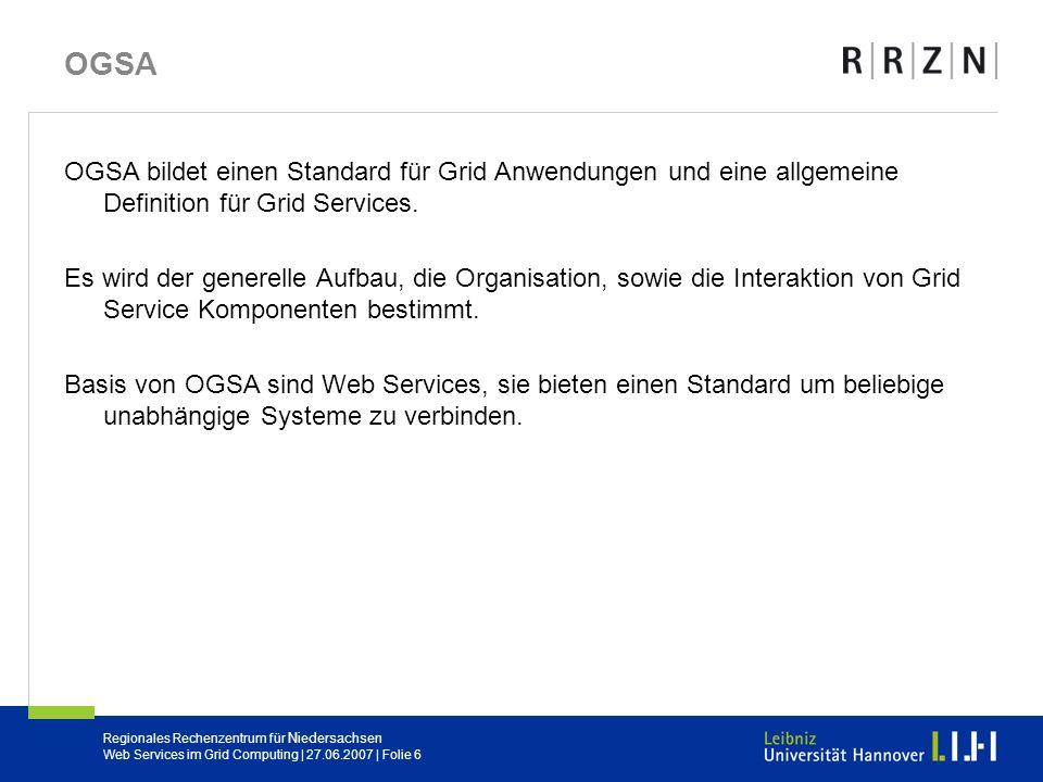 OGSA OGSA bildet einen Standard für Grid Anwendungen und eine allgemeine Definition für Grid Services.