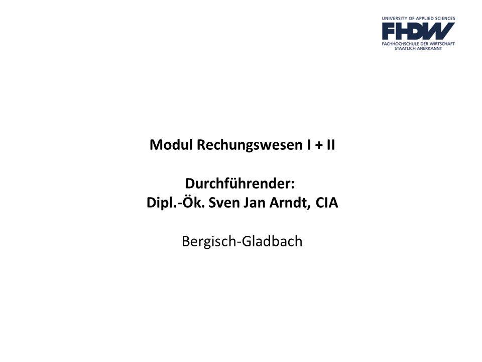Modul Rechungswesen I + II Dipl.-Ök. Sven Jan Arndt, CIA