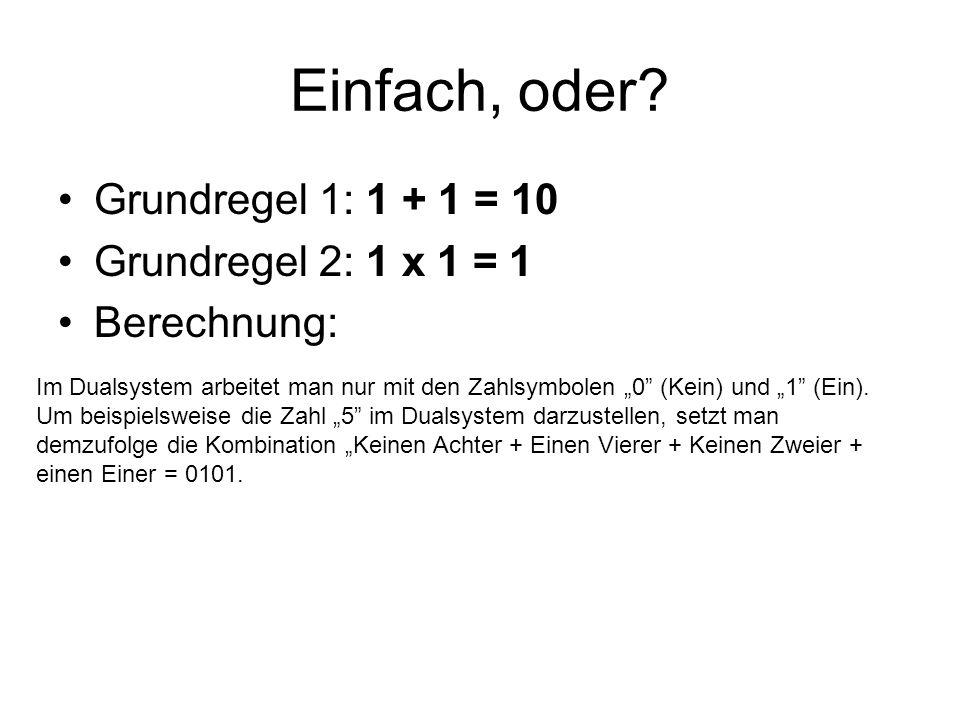Einfach, oder Grundregel 1: 1 + 1 = 10 Grundregel 2: 1 x 1 = 1