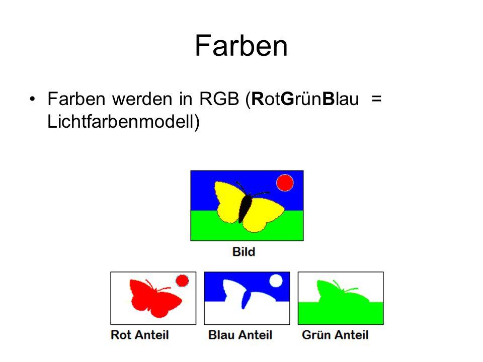 Farben Farben werden in RGB (RotGrünBlau = Lichtfarbenmodell)
