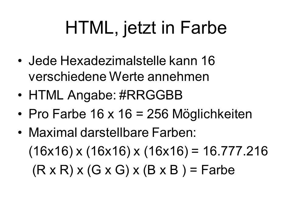 HTML, jetzt in Farbe Jede Hexadezimalstelle kann 16 verschiedene Werte annehmen. HTML Angabe: #RRGGBB.