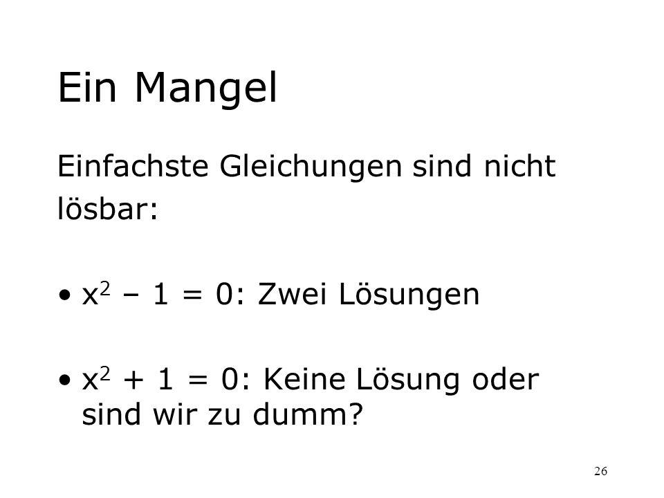 Ein Mangel Einfachste Gleichungen sind nicht lösbar: