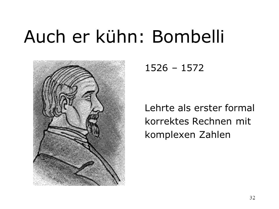 Auch er kühn: Bombelli 1526 – 1572 Lehrte als erster formal