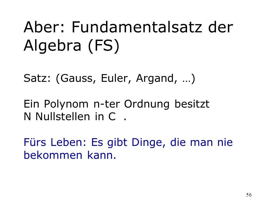 Aber: Fundamentalsatz der Algebra (FS)