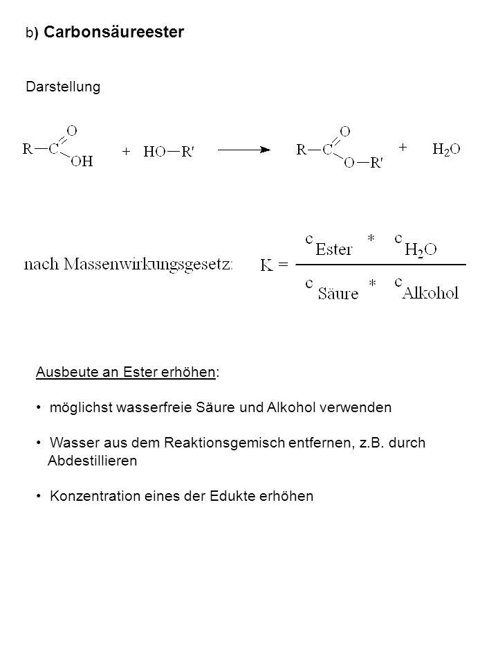 b) Carbonsäureester Darstellung. Ausbeute an Ester erhöhen: möglichst wasserfreie Säure und Alkohol verwenden.