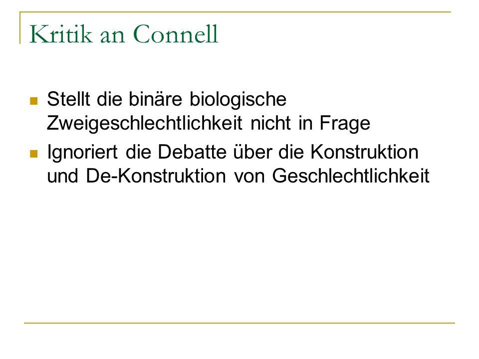 Kritik an ConnellStellt die binäre biologische Zweigeschlechtlichkeit nicht in Frage.