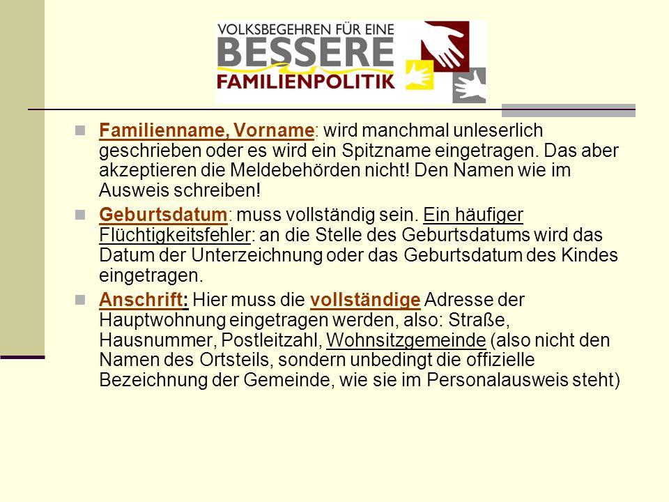 Familienname, Vorname: wird manchmal unleserlich geschrieben oder es wird ein Spitzname eingetragen. Das aber akzeptieren die Meldebehörden nicht! Den Namen wie im Ausweis schreiben!