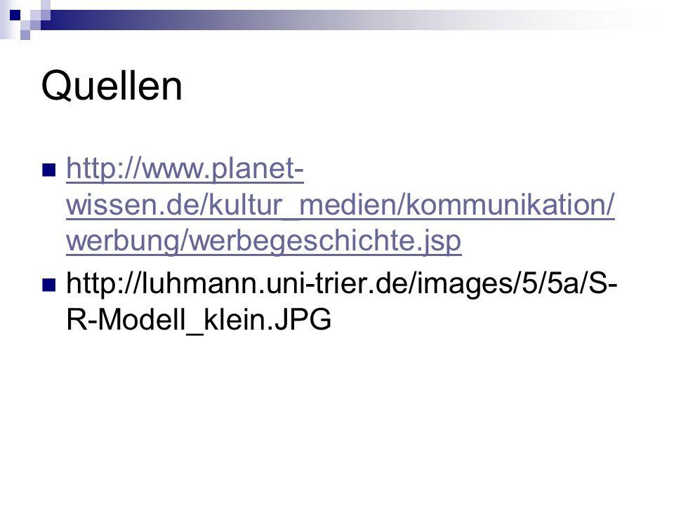 Quellen http://www.planet-wissen.de/kultur_medien/kommunikation/werbung/werbegeschichte.jsp.