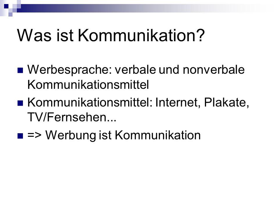 Was ist Kommunikation Werbesprache: verbale und nonverbale Kommunikationsmittel. Kommunikationsmittel: Internet, Plakate, TV/Fernsehen...