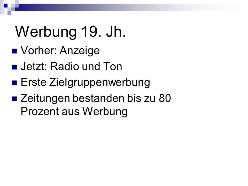 Werbung 19. Jh. Vorher: Anzeige Jetzt: Radio und Ton