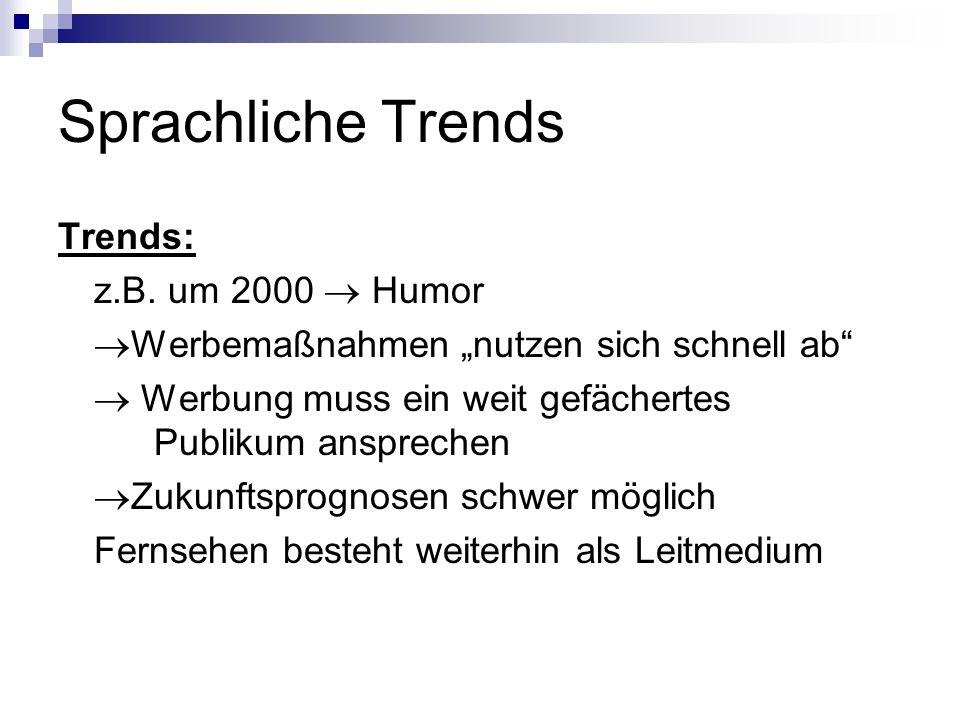 Sprachliche Trends Trends: z.B. um 2000  Humor