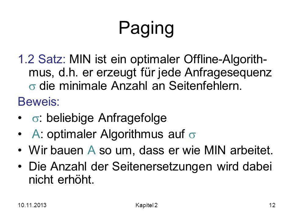 Paging 1.2 Satz: MIN ist ein optimaler Offline-Algorith-mus, d.h. er erzeugt für jede Anfragesequenz s die minimale Anzahl an Seitenfehlern.