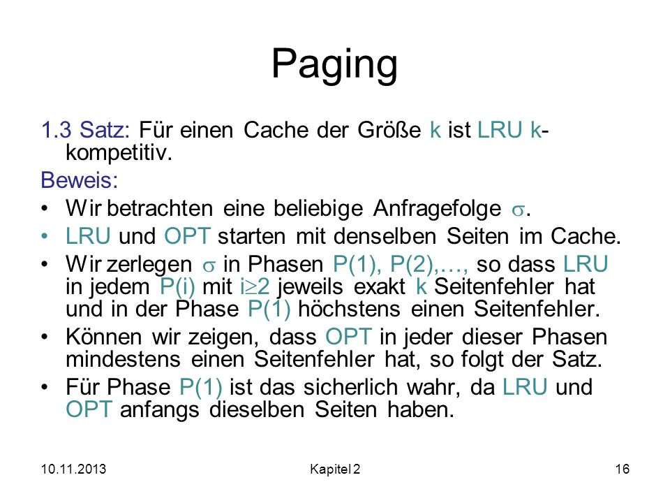 Paging 1.3 Satz: Für einen Cache der Größe k ist LRU k-kompetitiv.