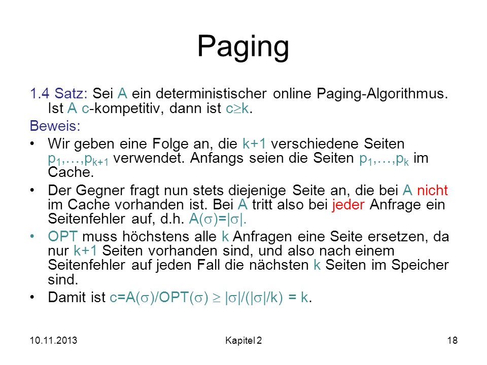 Paging 1.4 Satz: Sei A ein deterministischer online Paging-Algorithmus. Ist A c-kompetitiv, dann ist ck.