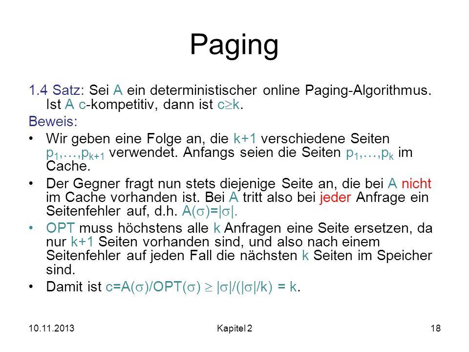 Paging1.4 Satz: Sei A ein deterministischer online Paging-Algorithmus. Ist A c-kompetitiv, dann ist ck.