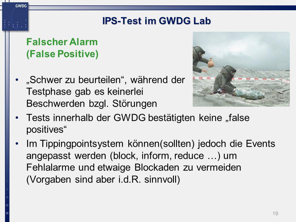 """IPS-Test im GWDG Lab Falscher Alarm (False Positive) """"Schwer zu beurteilen , während der Testphase gab es keinerlei Beschwerden bzgl. Störungen."""