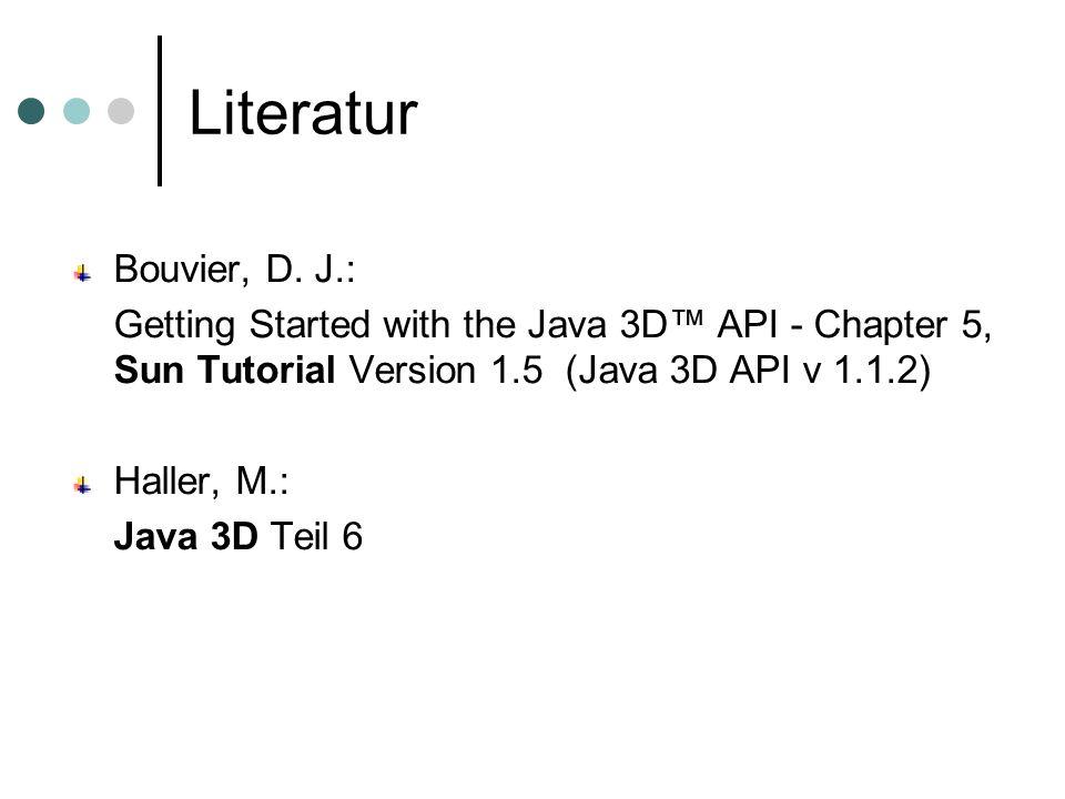 LiteraturBouvier, D. J.: Getting Started with the Java 3D™ API - Chapter 5, Sun Tutorial Version 1.5 (Java 3D API v 1.1.2)