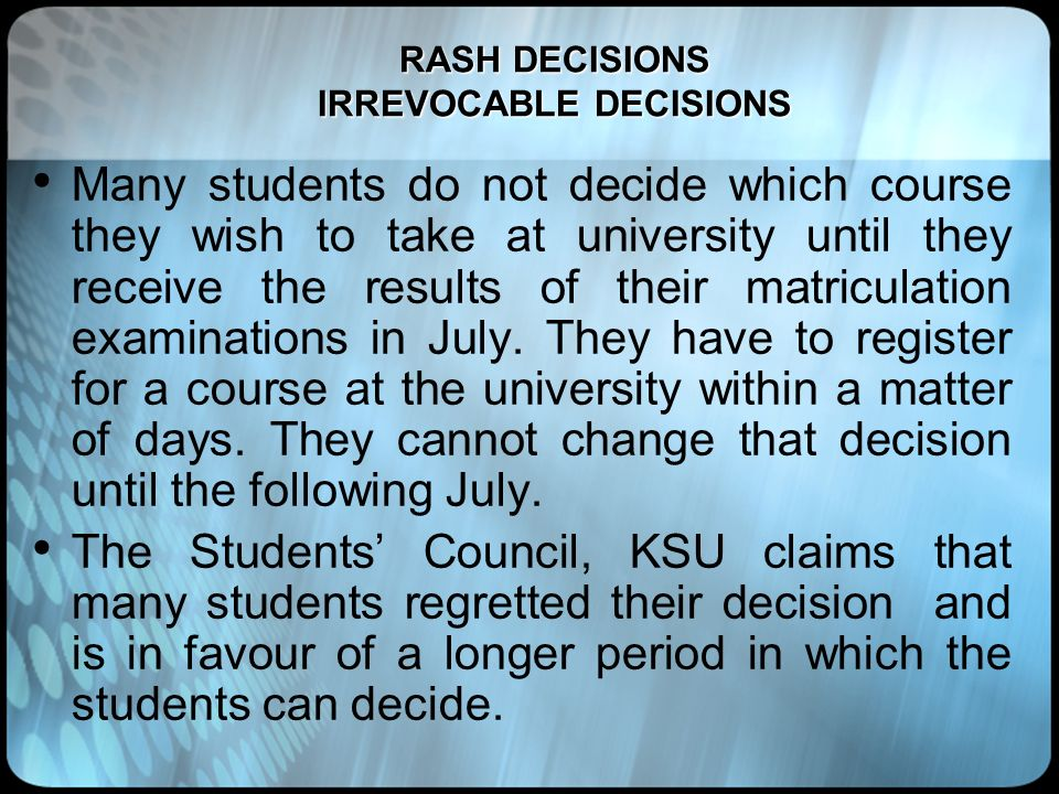 RASH DECISIONS IRREVOCABLE DECISIONS