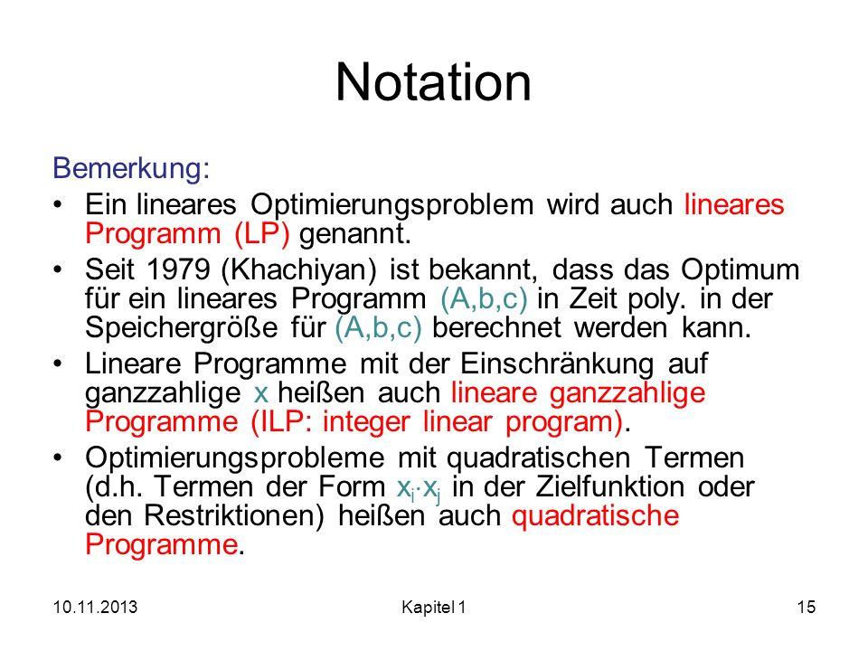 Notation Bemerkung: Ein lineares Optimierungsproblem wird auch lineares Programm (LP) genannt.