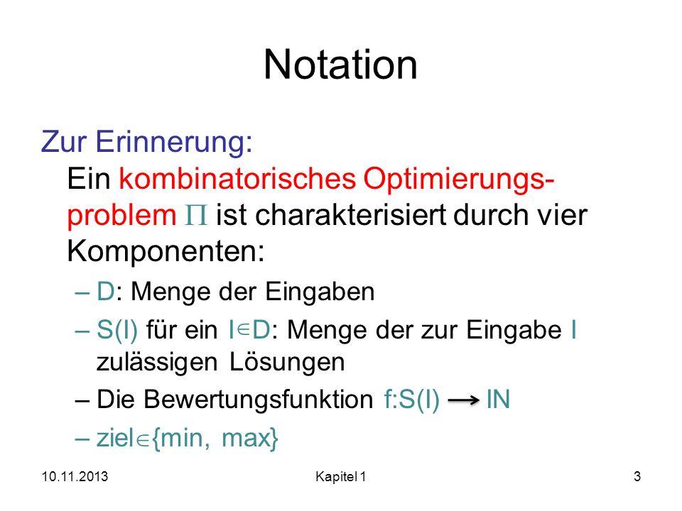 NotationZur Erinnerung: Ein kombinatorisches Optimierungs-problem P ist charakterisiert durch vier Komponenten: