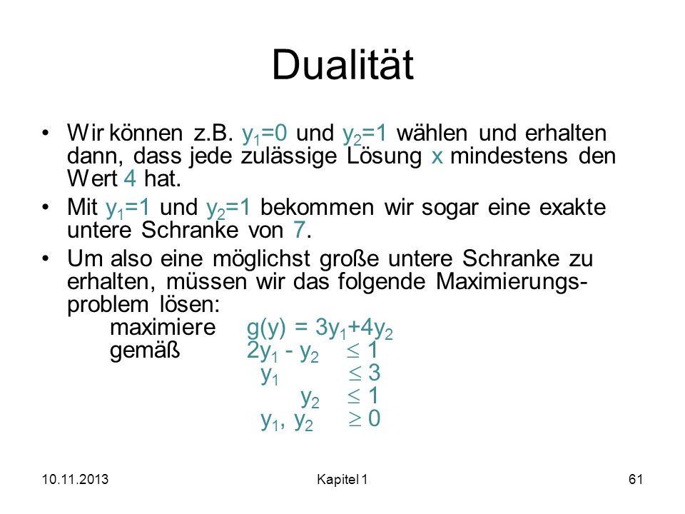 DualitätWir können z.B. y1=0 und y2=1 wählen und erhalten dann, dass jede zulässige Lösung x mindestens den Wert 4 hat.
