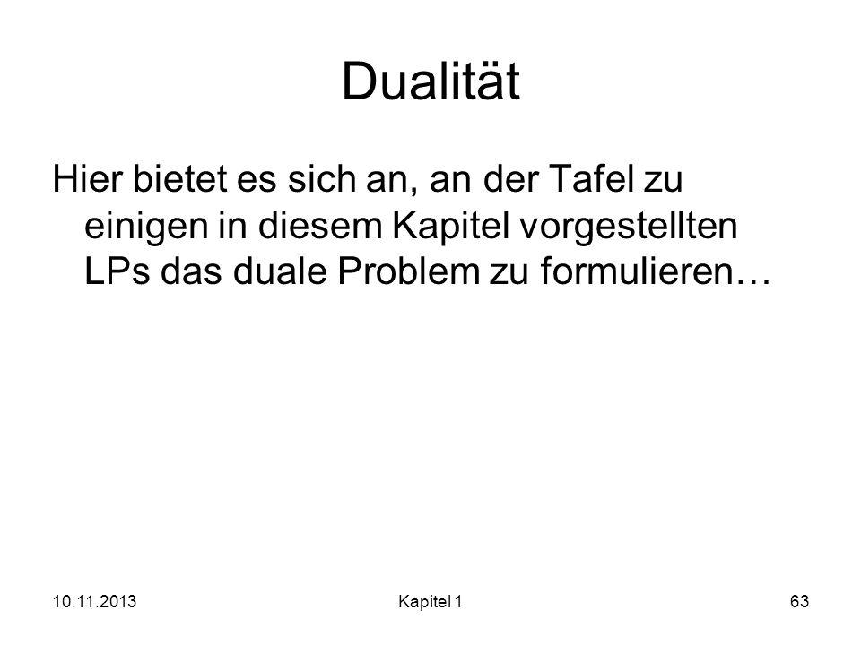 DualitätHier bietet es sich an, an der Tafel zu einigen in diesem Kapitel vorgestellten LPs das duale Problem zu formulieren…