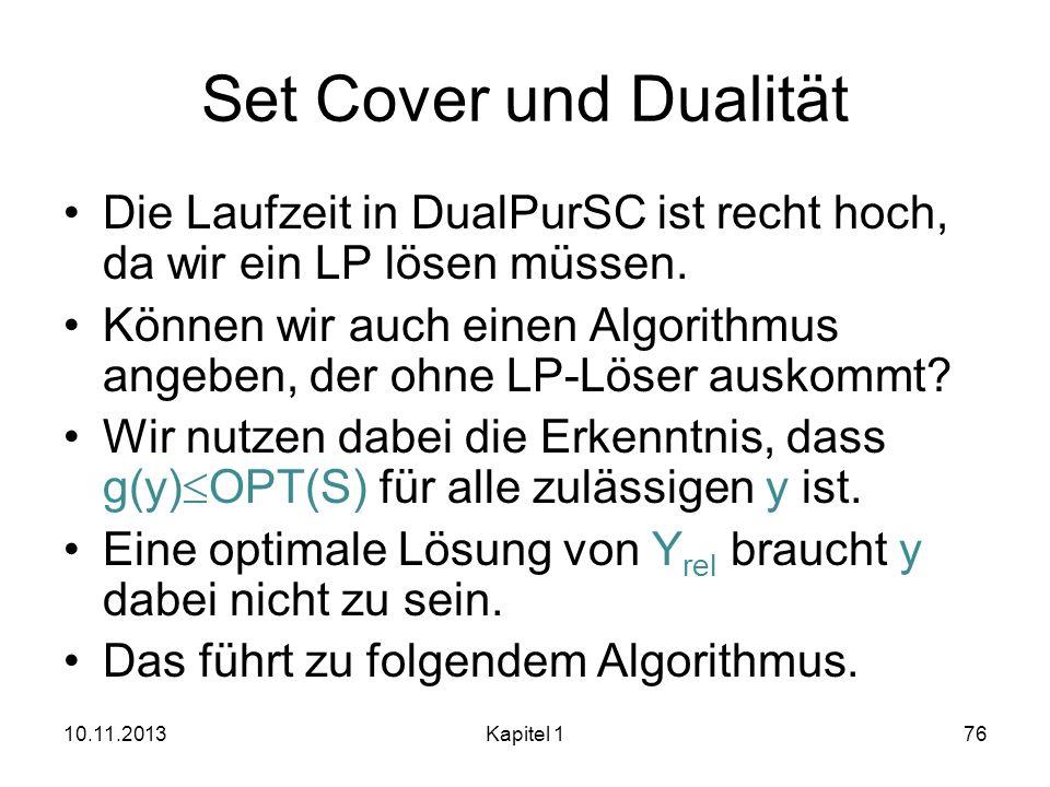 Set Cover und Dualität Die Laufzeit in DualPurSC ist recht hoch, da wir ein LP lösen müssen.