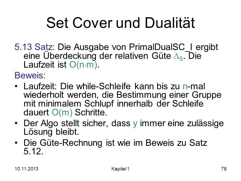 Set Cover und Dualität 5.13 Satz: Die Ausgabe von PrimalDualSC_I ergibt eine Überdeckung der relativen Güte DS. Die Laufzeit ist O(nm).