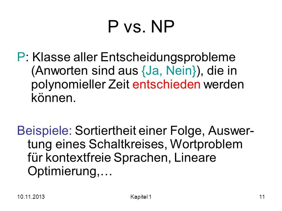 P vs. NP P: Klasse aller Entscheidungsprobleme (Anworten sind aus {Ja, Nein}), die in polynomieller Zeit entschieden werden können.