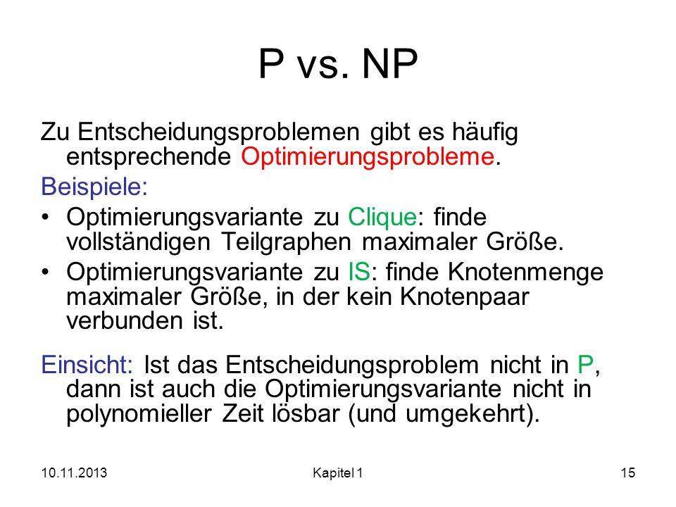 P vs. NP Zu Entscheidungsproblemen gibt es häufig entsprechende Optimierungsprobleme. Beispiele: