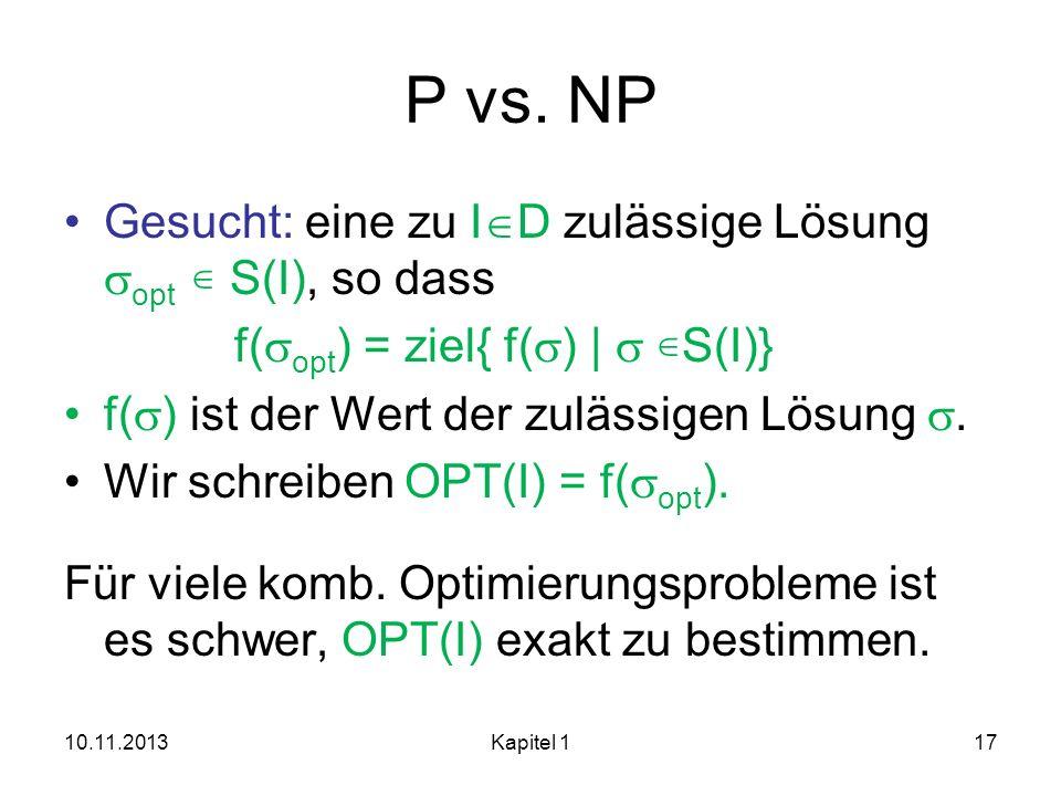 P vs. NP Gesucht: eine zu ID zulässige Lösung sopt  S(I), so dass