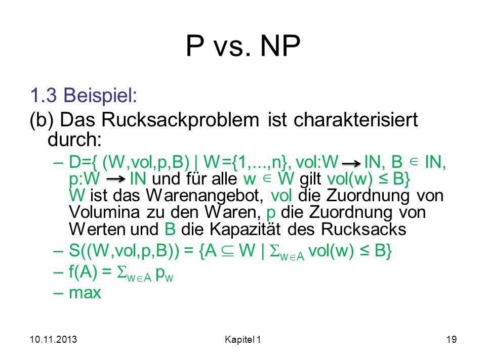 P vs. NP 1.3 Beispiel: (b) Das Rucksackproblem ist charakterisiert durch: